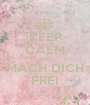 KEEP CALM AND MACH DICH FREI - Personalised Poster A1 size
