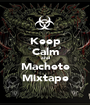 Keep Calm and Machete Mixtape - Personalised Poster A1 size