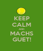 KEEP CALM AND MACHS GUET! - Personalised Poster A1 size