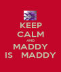 KEEP CALM AND MADDY IS   MADDY - Personalised Poster A1 size