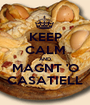 KEEP CALM AND MAGNT 'O CASATIELL - Personalised Poster A1 size