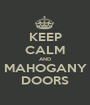 KEEP CALM AND MAHOGANY DOORS - Personalised Poster A1 size