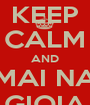 KEEP CALM AND MAI NA GIOIA - Personalised Poster A1 size