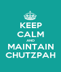 KEEP CALM AND MAINTAIN CHUTZPAH - Personalised Poster A1 size