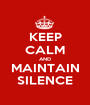 KEEP CALM AND MAINTAIN SILENCE - Personalised Poster A1 size