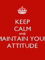 KEEP CALM AND MAINTAIN YOUR ATTITUDE - Personalised Poster A1 size