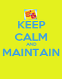 KEEP CALM AND MAINTAIN  - Personalised Poster A1 size