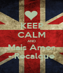 KEEP CALM AND Mais Amor - Recalque - Personalised Poster A1 size