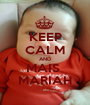 KEEP CALM AND MAIS  MARIAH - Personalised Poster A1 size