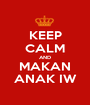 KEEP CALM AND MAKAN ANAK IW - Personalised Poster A1 size