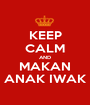 KEEP CALM AND MAKAN ANAK IWAK - Personalised Poster A1 size