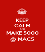 KEEP CALM AND MAKE 5000 @ MAC5 - Personalised Poster A1 size
