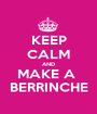 KEEP CALM AND MAKE A  BERRINCHE - Personalised Poster A1 size