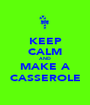 KEEP CALM AND MAKE A CASSEROLE - Personalised Poster A1 size