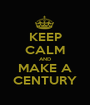 KEEP CALM AND MAKE A CENTURY - Personalised Poster A1 size