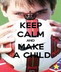 KEEP CALM AND MAKE  A CHILD - Personalised Poster A1 size