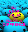 KEEP CALM AND MAKE A DIFFRENCE - Personalised Poster A1 size