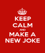 KEEP CALM AND MAKE A NEW JOKE - Personalised Poster A1 size