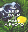 KEEP CALM AND MAKE A PHOTO - Personalised Poster A1 size