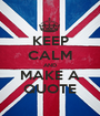 KEEP CALM AND MAKE A QUOTE - Personalised Poster A1 size
