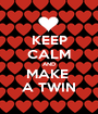 KEEP CALM AND MAKE  A TWIN - Personalised Poster A1 size