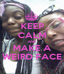 KEEP CALM AND MAKE A WEIRD FACE - Personalised Poster A1 size