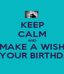 KEEP CALM AND MAKE A WISH IT' YOUR BIRTHDAY - Personalised Poster A1 size