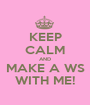 KEEP CALM AND MAKE A WS WITH ME! - Personalised Poster A1 size