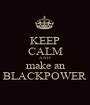 KEEP CALM AND  make an BLACKPOWER - Personalised Poster A1 size