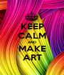 KEEP CALM AND MAKE ART - Personalised Poster A1 size