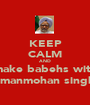 KEEP CALM AND make babehs with  manmohan singh - Personalised Poster A1 size