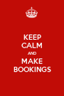 KEEP CALM AND MAKE BOOKINGS - Personalised Poster A1 size