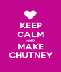 KEEP CALM AND MAKE CHUTNEY - Personalised Poster A1 size