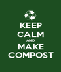 KEEP CALM AND MAKE COMPOST - Personalised Poster A1 size