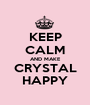 KEEP CALM AND MAKE CRYSTAL HAPPY - Personalised Poster A1 size