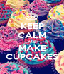 KEEP CALM AND MAKE CUPCAKES - Personalised Poster A1 size