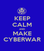 KEEP CALM AND MAKE CYBERWAR - Personalised Poster A1 size