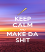 KEEP CALM AND MAKE DA SHIT - Personalised Poster A1 size