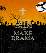KEEP CALM AND MAKE DRAMA - Personalised Poster A1 size