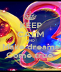 KEEP CALM AND Make dreams Come true. - Personalised Poster A1 size