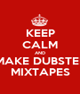 KEEP CALM AND MAKE DUBSTEP MIXTAPES - Personalised Poster A1 size