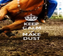 KEEP CALM AND MAKE DUST - Personalised Poster A1 size