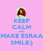 KEEP CALM AND MAKE ESRAA SMILE:) - Personalised Poster A1 size
