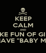 """KEEP CALM AND MAKE FUN OF GIRLS WHO HAVE """"BABY MAMAS"""" - Personalised Poster A1 size"""