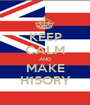 KEEP CALM AND MAKE H15ORY - Personalised Poster A1 size