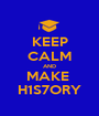 KEEP CALM AND MAKE  H1S7ORY - Personalised Poster A1 size
