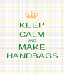 KEEP CALM AND MAKE HANDBAGS - Personalised Poster A1 size