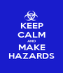 KEEP CALM AND MAKE HAZARDS - Personalised Poster A1 size