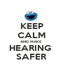 KEEP CALM AND MAKE  HEARING  SAFER - Personalised Poster A1 size