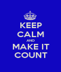 KEEP CALM AND MAKE IT COUNT - Personalised Poster A1 size